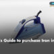 Buyer's Guide to purchase Iron in India