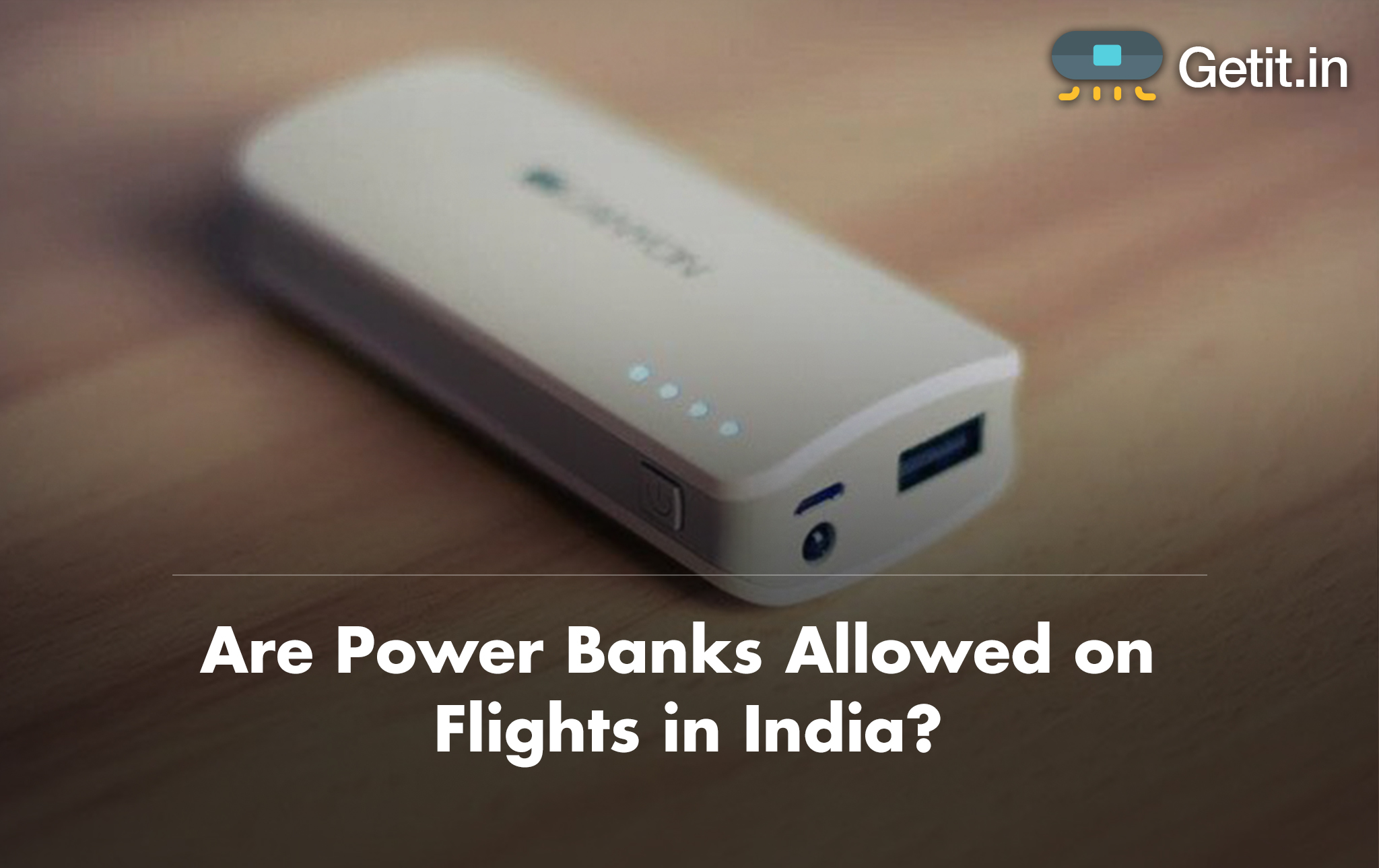 Are Power Banks Allowed on Flights in India